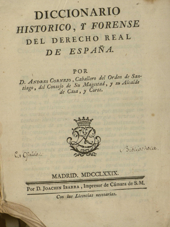 Diccionario historico, y forense del Derecho Real de España, 1779