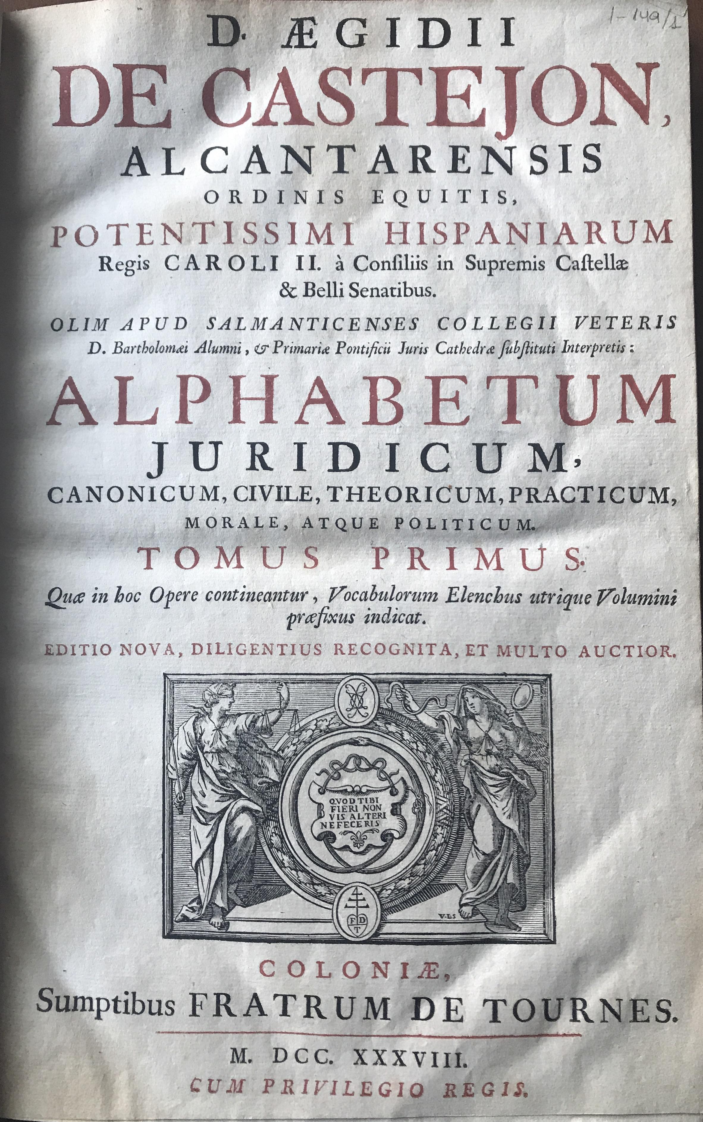D. Aegidii de Castejon... Alphabetum juridicum, 1738